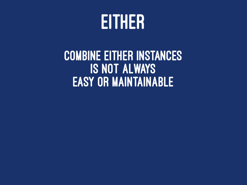 EITHER Combine Either instances is not always e...