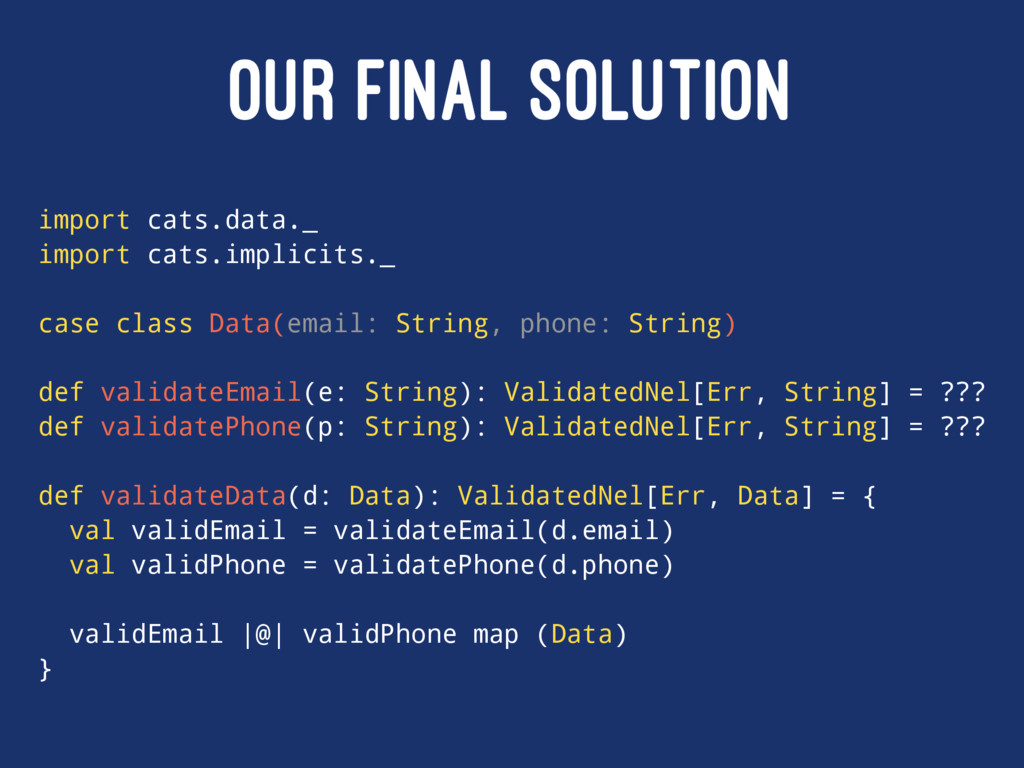 OUR FINAL SOLUTION import cats.data._ import ca...