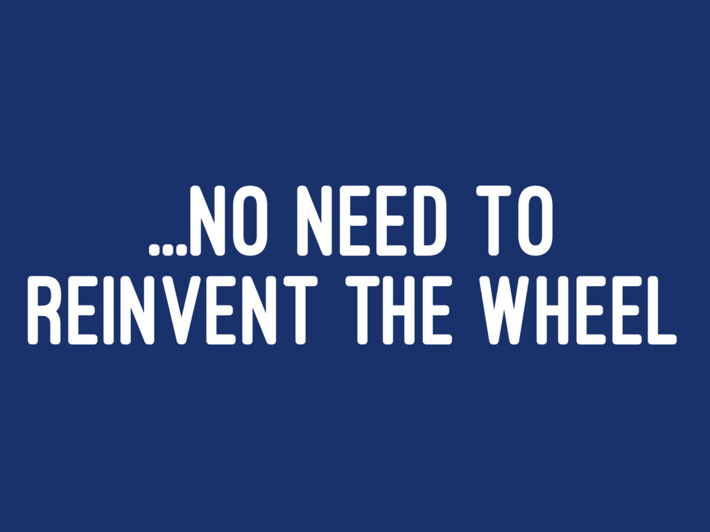 ...NO NEED TO REINVENT THE WHEEL