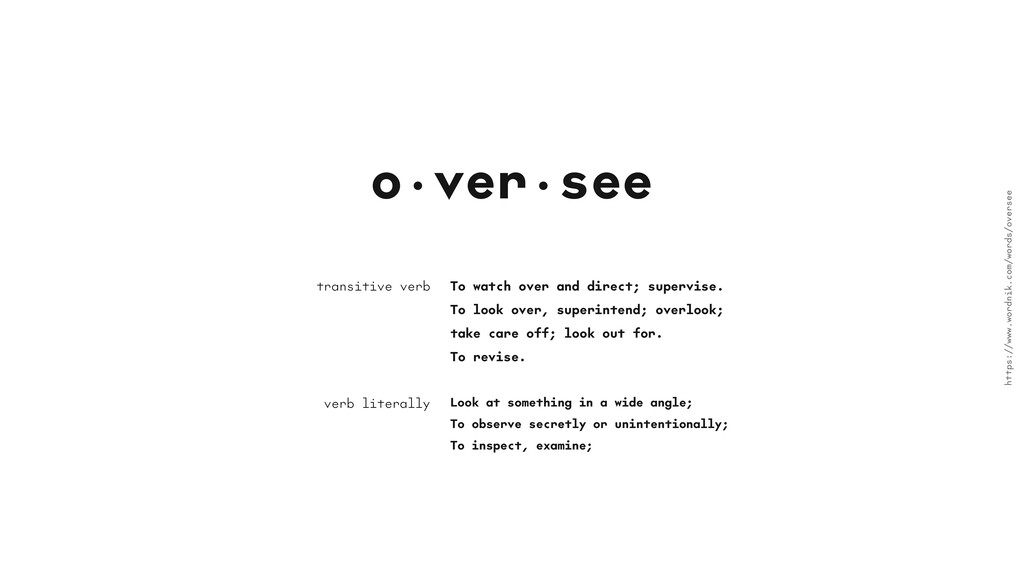 o•ver•see To watch over and direct; supervise. ...