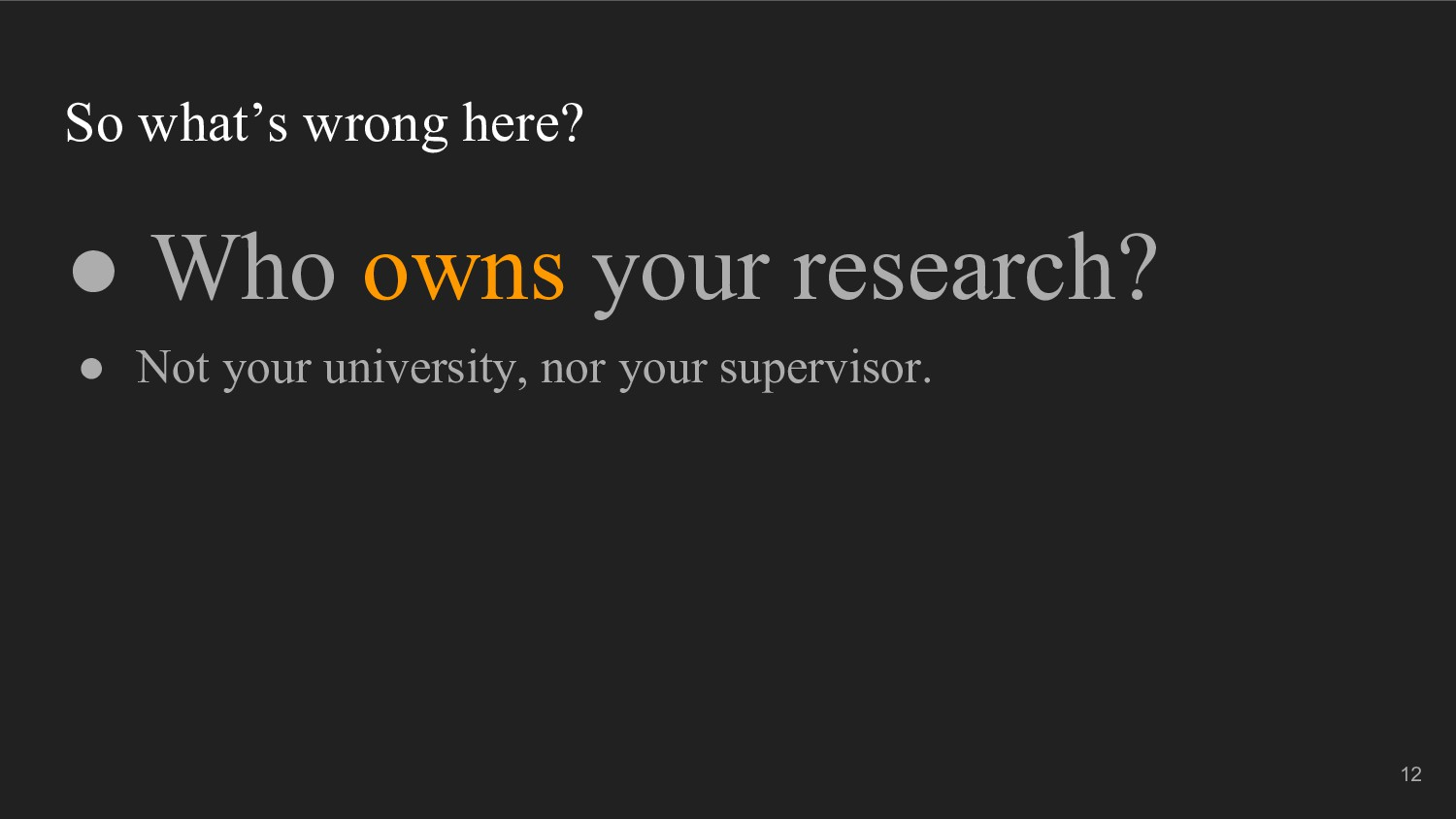 So what's wrong here? ● Who owns your research?...