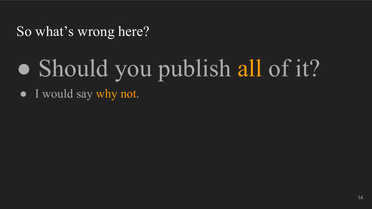 So what's wrong here? ● Should you publish all ...
