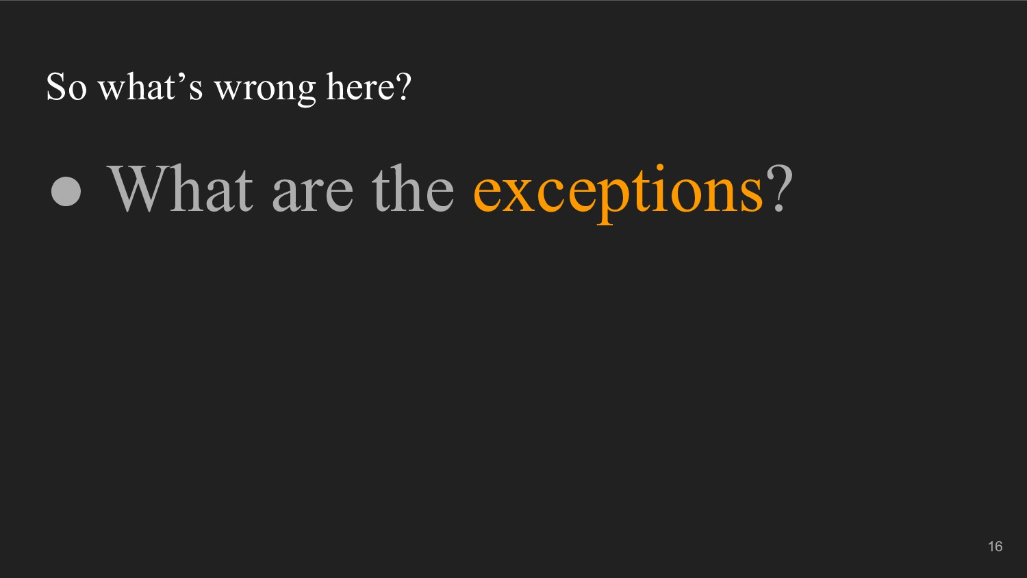 So what's wrong here? ● What are the exceptions...