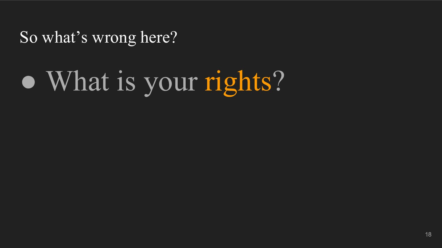 So what's wrong here? ● What is your rights? 18