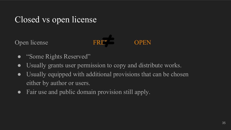 Closed vs open license Open license FREE OPEN ●...