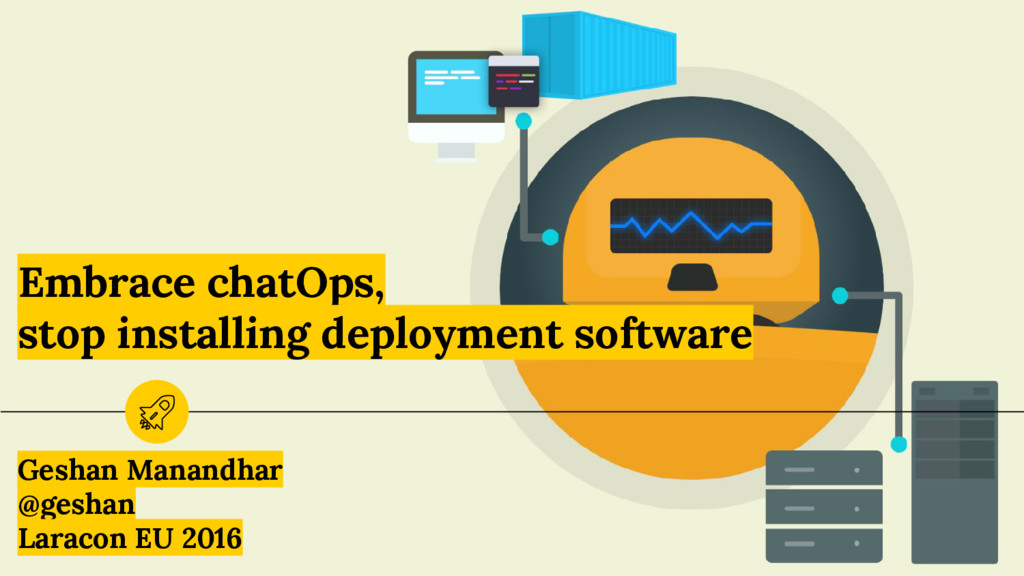 Embrace chatOps, stop installing deployment sof...