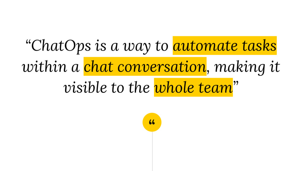 """"""" """"ChatOps is a way to automate tasks within a ..."""