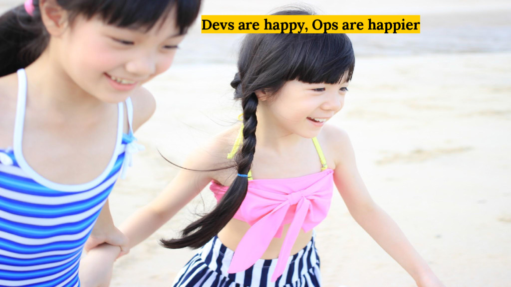 Devs are happy, Ops are happier