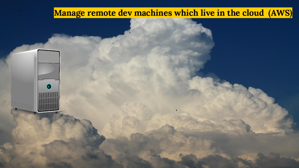 Manage remote dev machines which live in the cl...