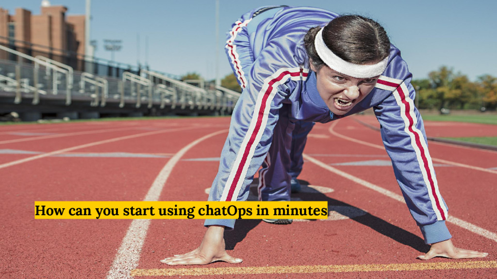 How can you start using chatOps in minutes