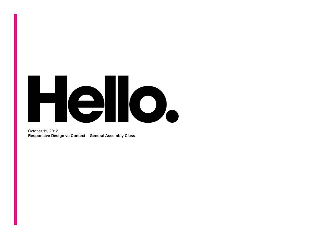 October 11, 2012 Responsive Design vs Context –...