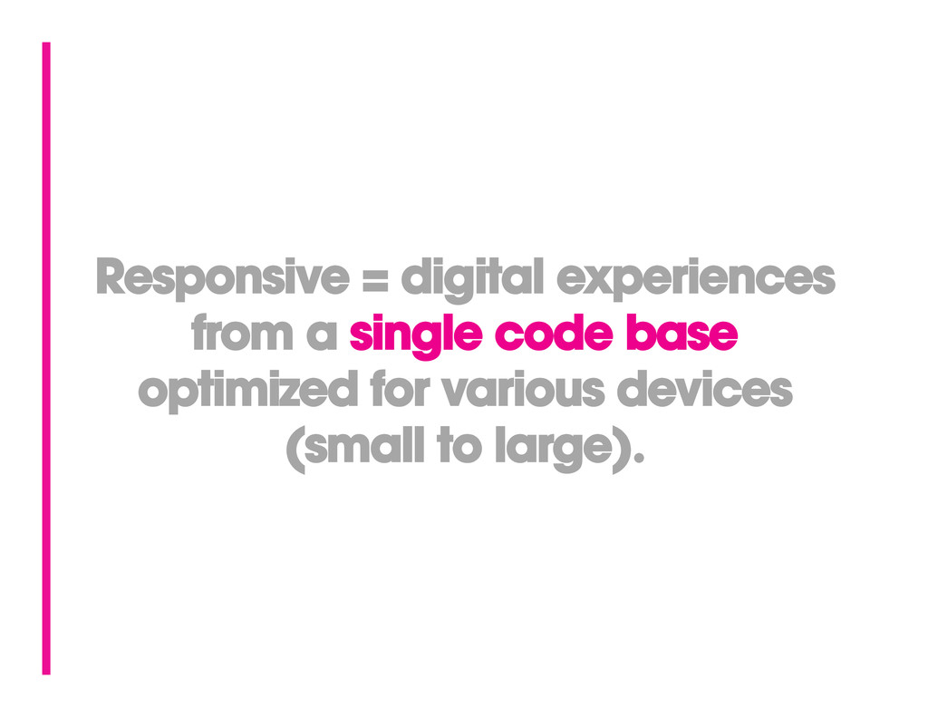 Responsive = digital experiences from a single ...