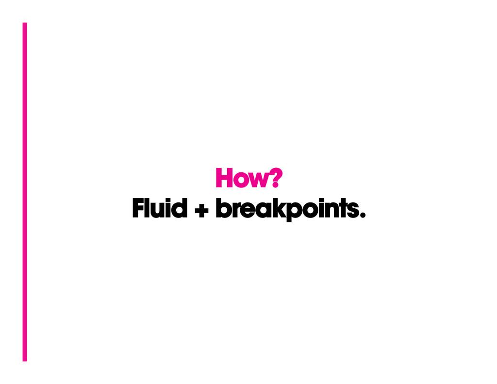 How? Fluid + breakpoints.