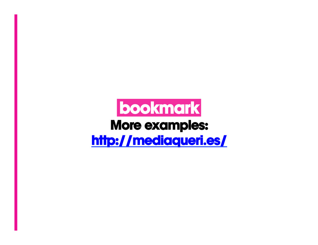 bookmark More examples: http://mediaqueri.es/
