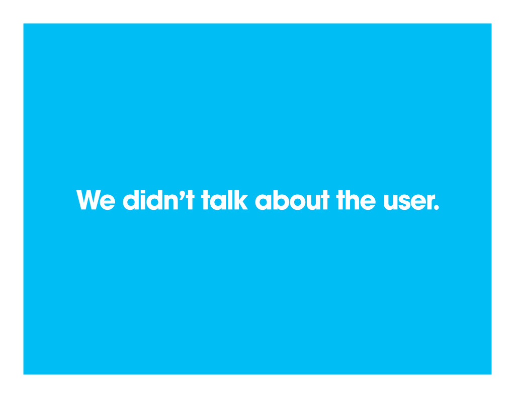 We didn't talk about the user.