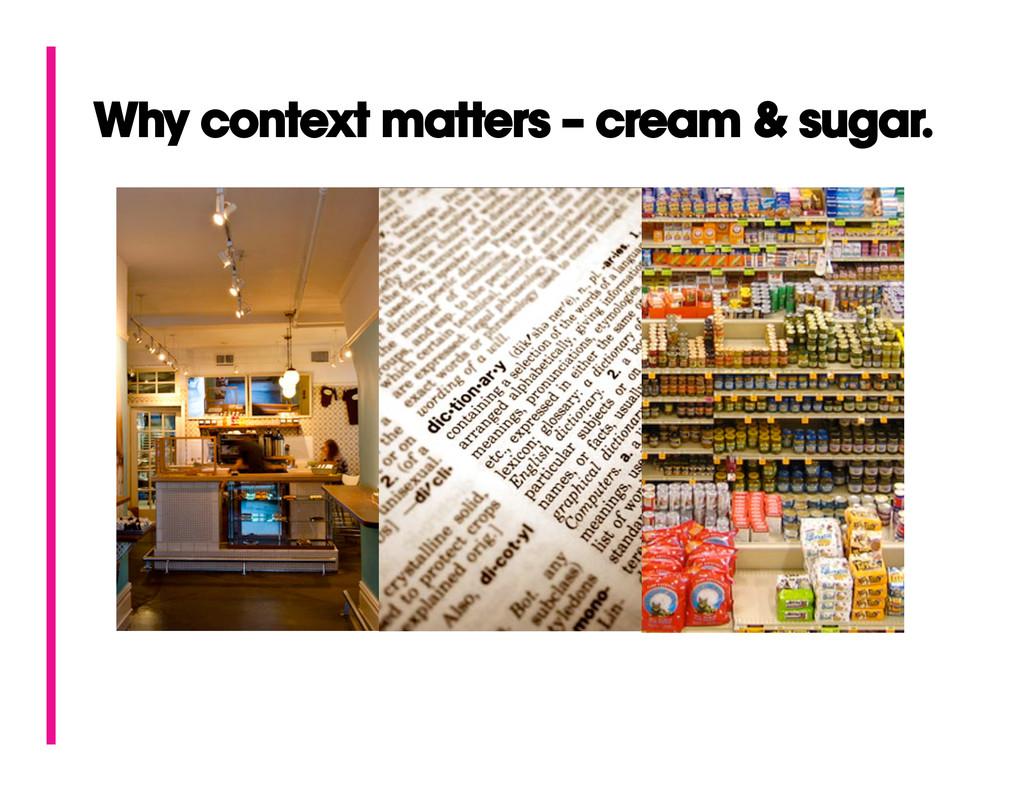 Why context matters – cream & sugar.