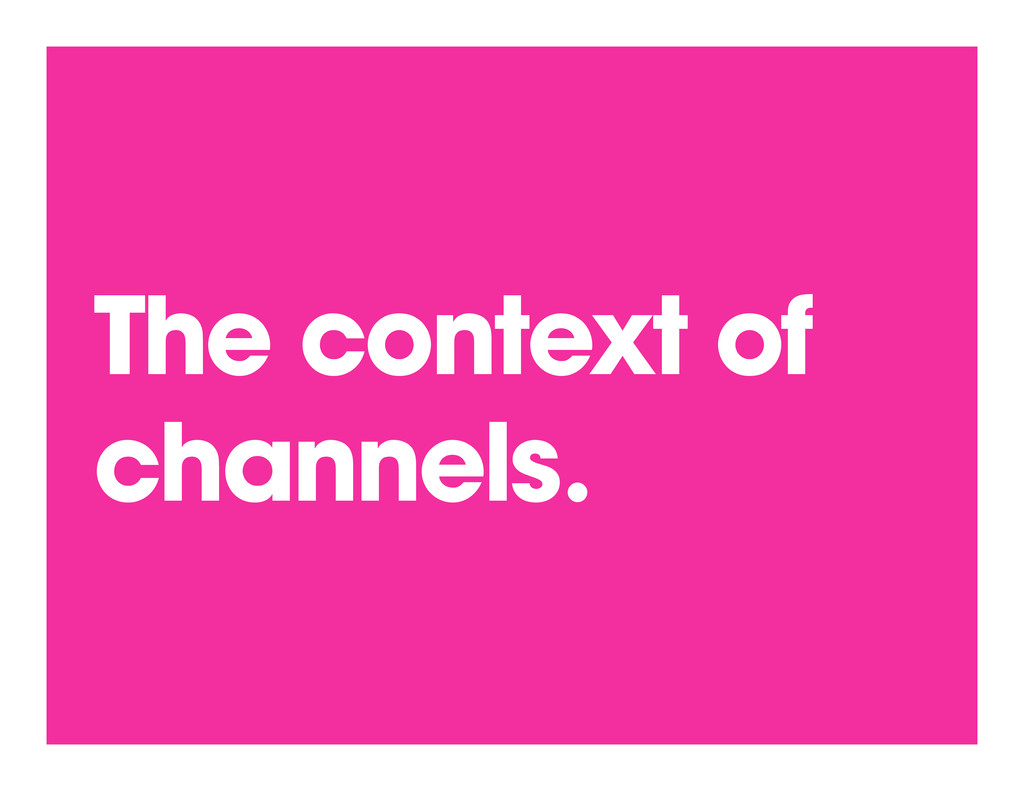 The context of channels.