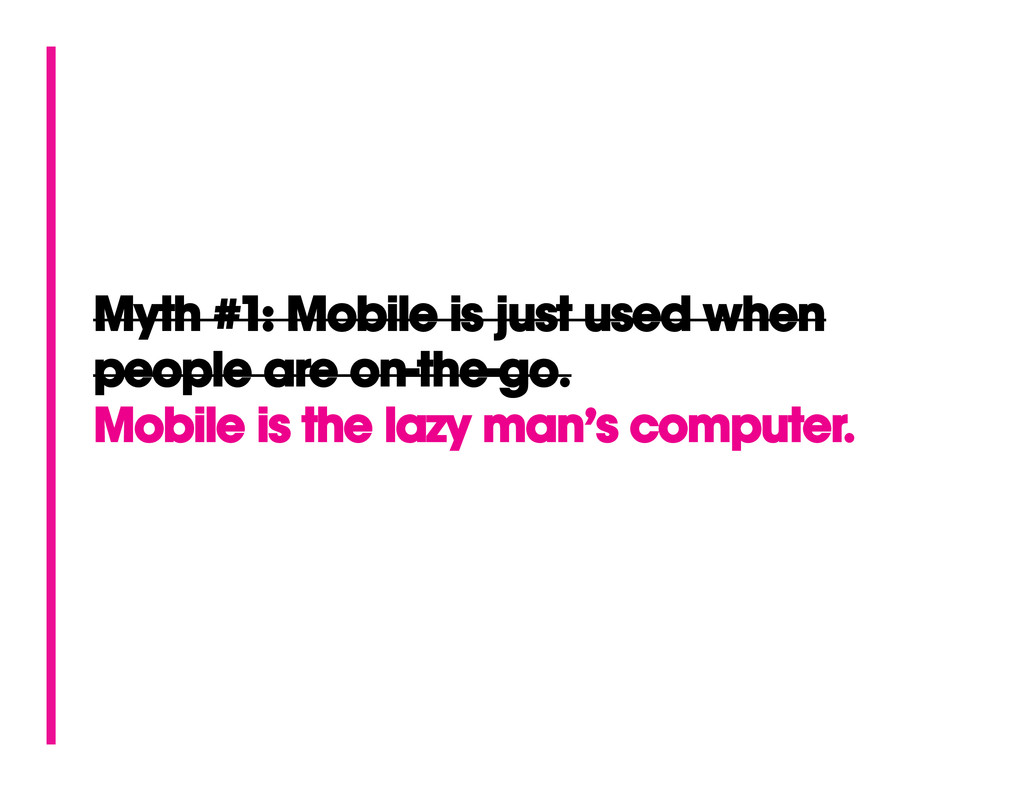 Myth #1: Mobile is just used when people are on...