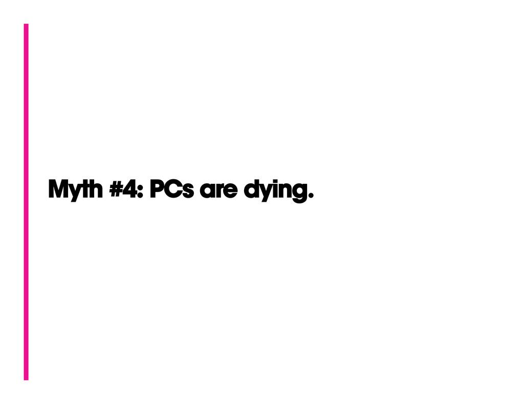 Myth #4: PCs are dying.