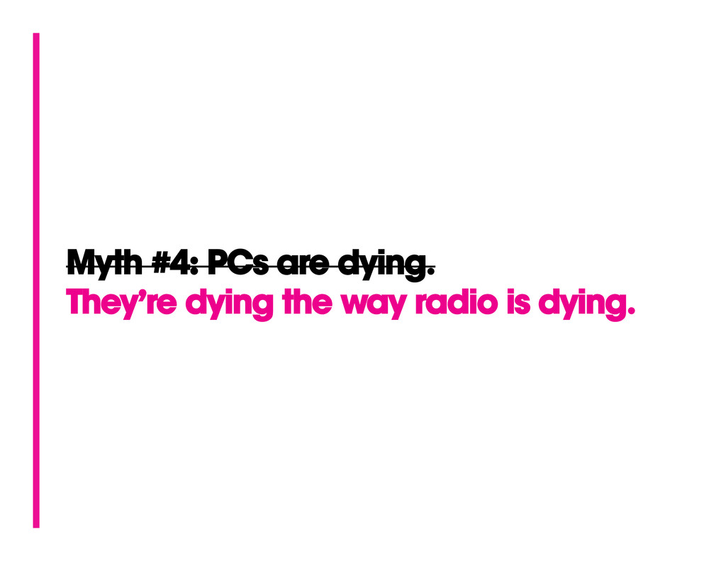Myth #4: PCs are dying. They're dying the way r...