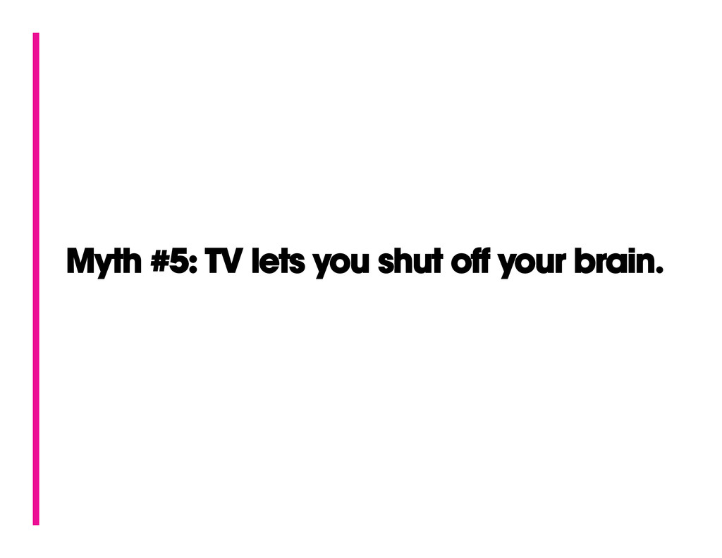 Myth #5: TV lets you shut off your brain.