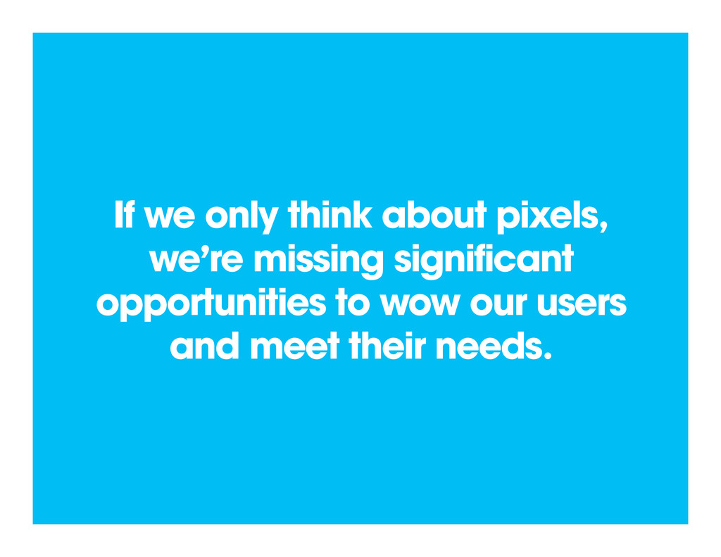 If we only think about pixels, we're missing si...