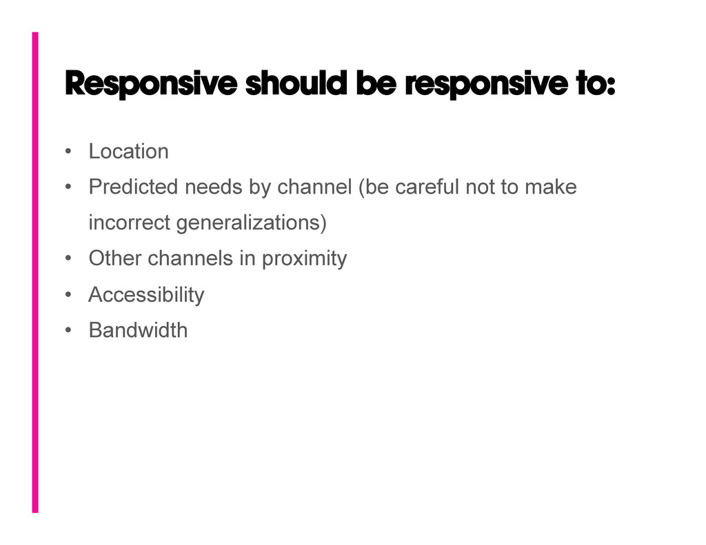 Responsive should be responsive to: • Location...