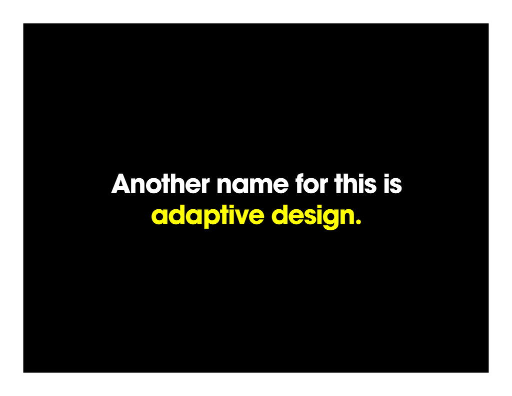 Another name for this is adaptive design.