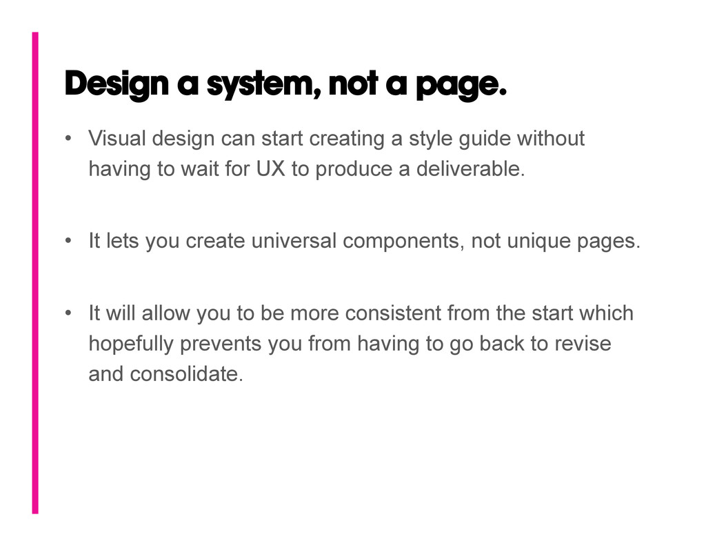 Design a system, not a page. • Visual design c...