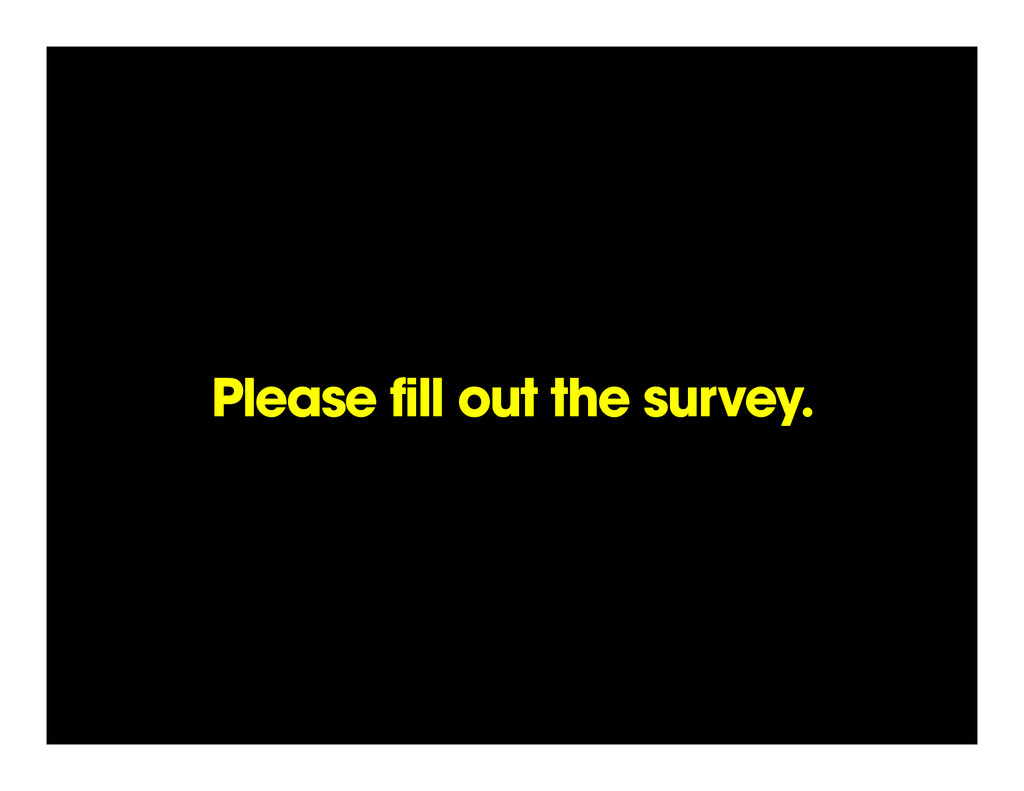 Please fill out the survey.