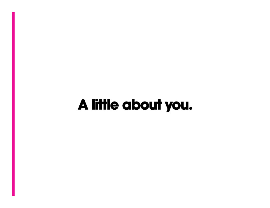 A little about you.