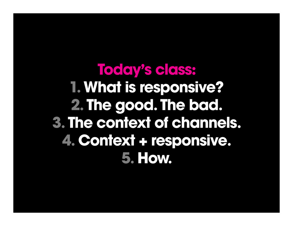 Today's class: 1. What is responsive? 2. The go...