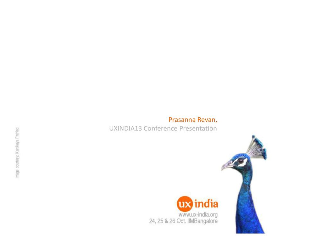 Prasanna Revan, UXINDIA13 Conference Presentati...