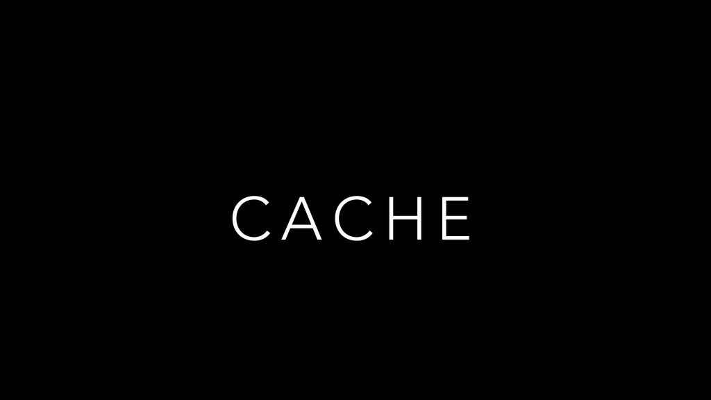 C A C H E