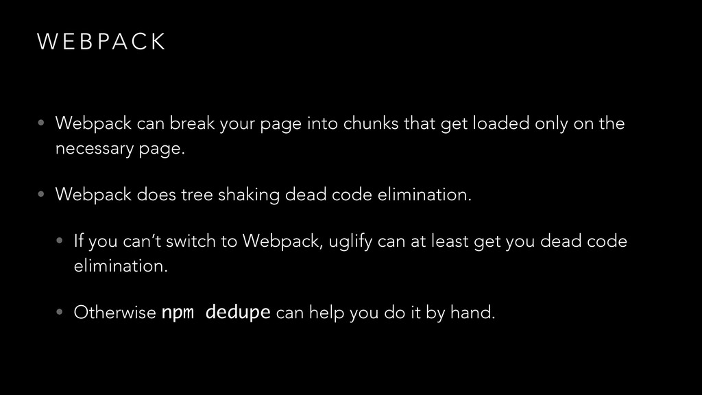 W E B PA C K • Webpack can break your page into...