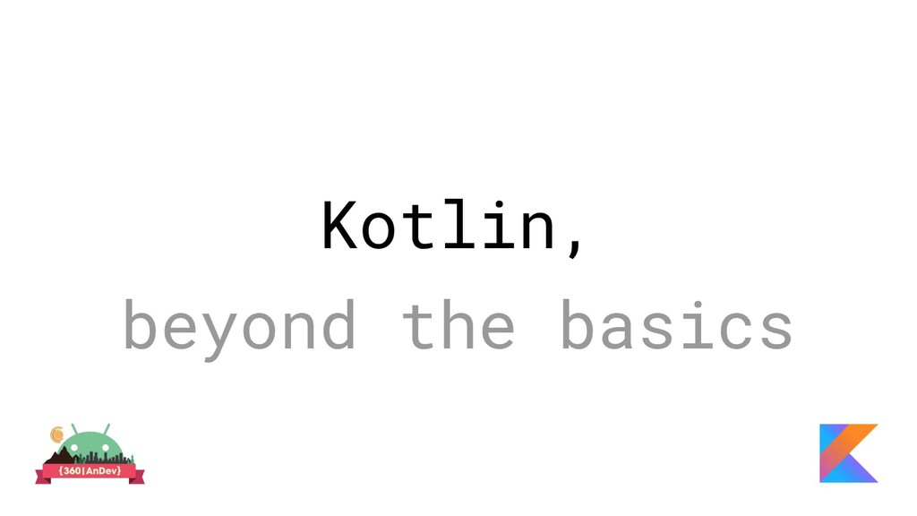 Kotlin, beyond the basics