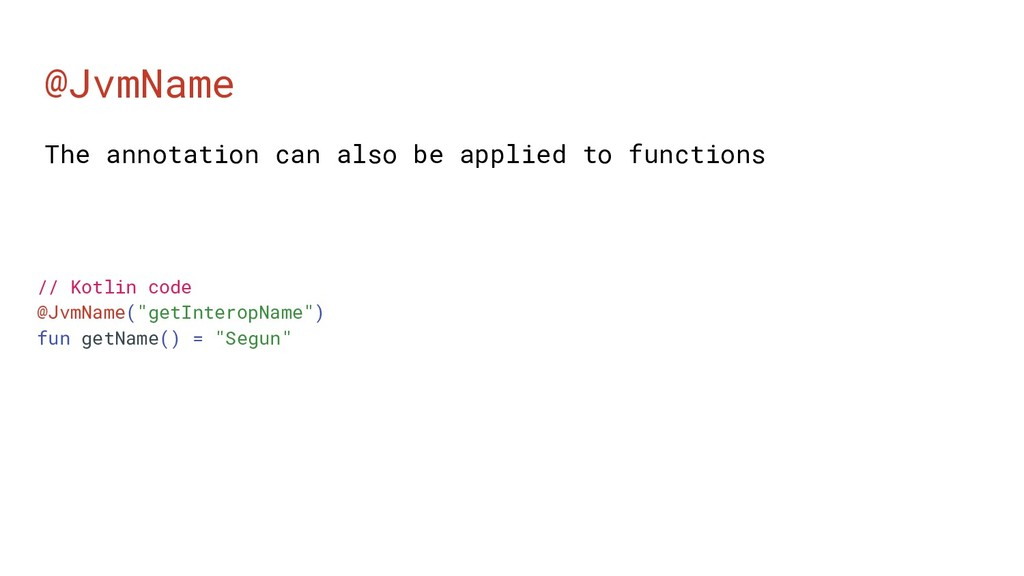 """@JvmName // Kotlin code @JvmName(""""getInteropNam..."""