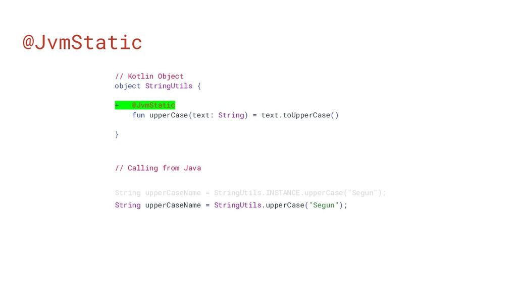 @JvmStatic // Kotlin Object object StringUtils ...