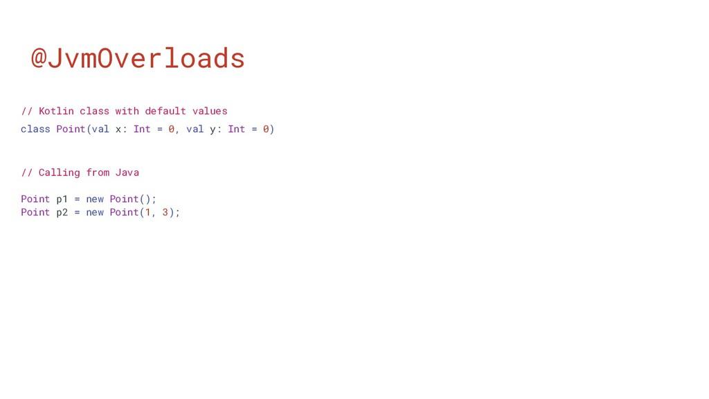 @JvmOverloads // Kotlin class with default valu...