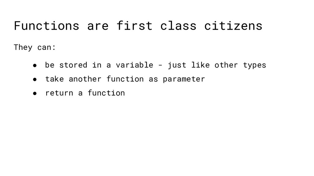 Functions are first class citizens They can: ● ...
