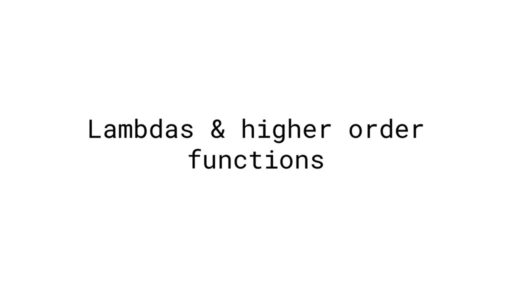 Lambdas & higher order functions