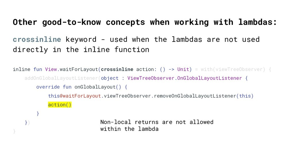 crossinline keyword - used when the lambdas are...