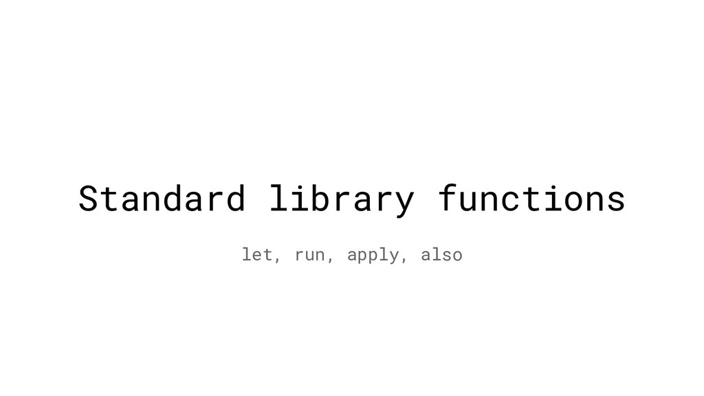 Standard library functions let, run, apply, also
