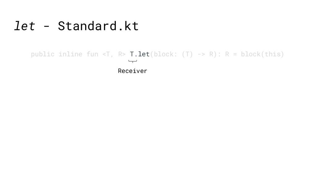 let - Standard.kt public inline fun <T, R> T.le...