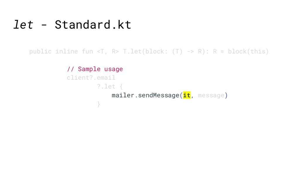 let - Standard.kt // Sample usage client?.email...