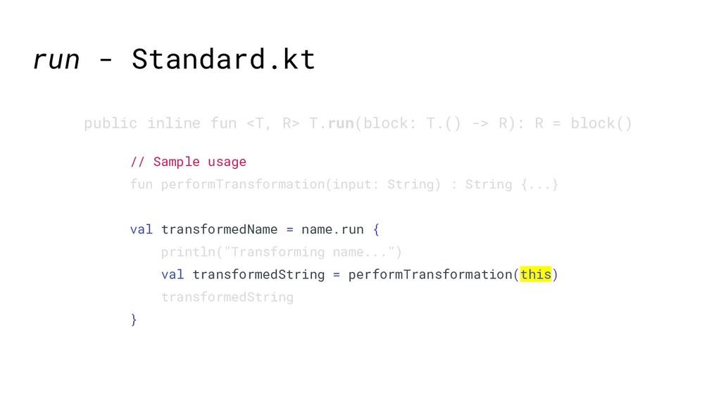 run - Standard.kt public inline fun <T, R> T.ru...
