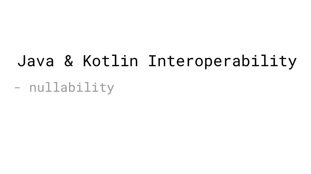 - nullability Java & Kotlin Interoperability