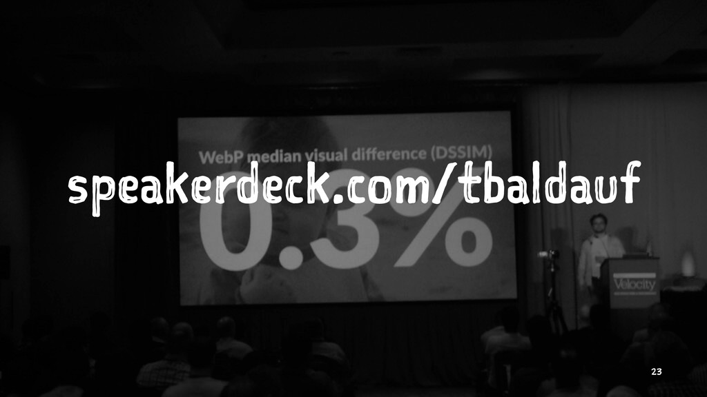 speakerdeck.com/tbaldauf 23