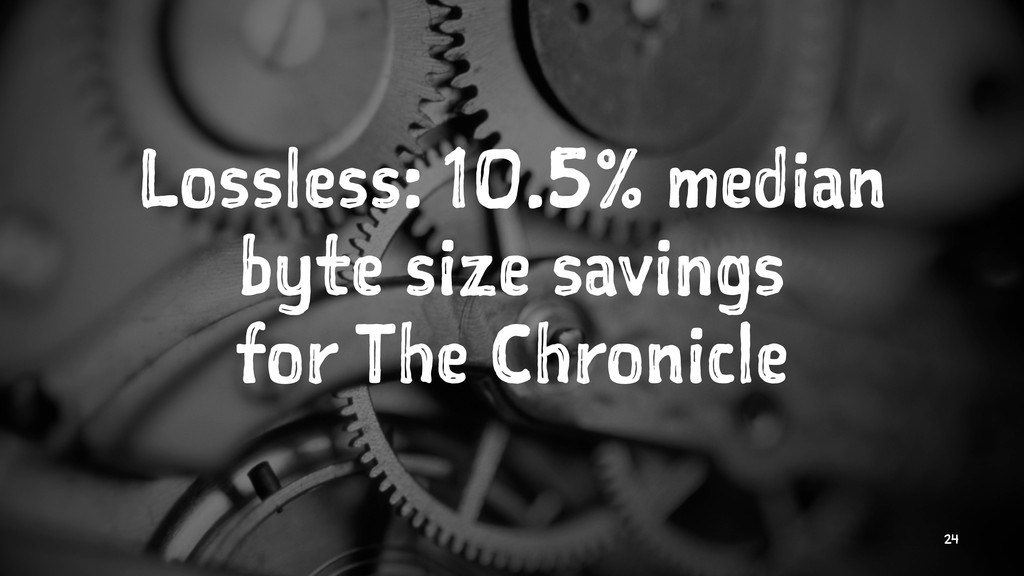 Lossless: 10.5% median byte size savings for Th...