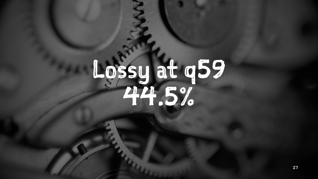 Lossy at q59 44.5% 27